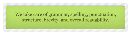 We take care of grammar, spelling, punctuation, structure, brevity, and overall readability